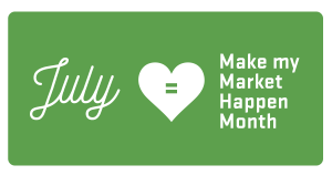 July Make My Market Happen Month